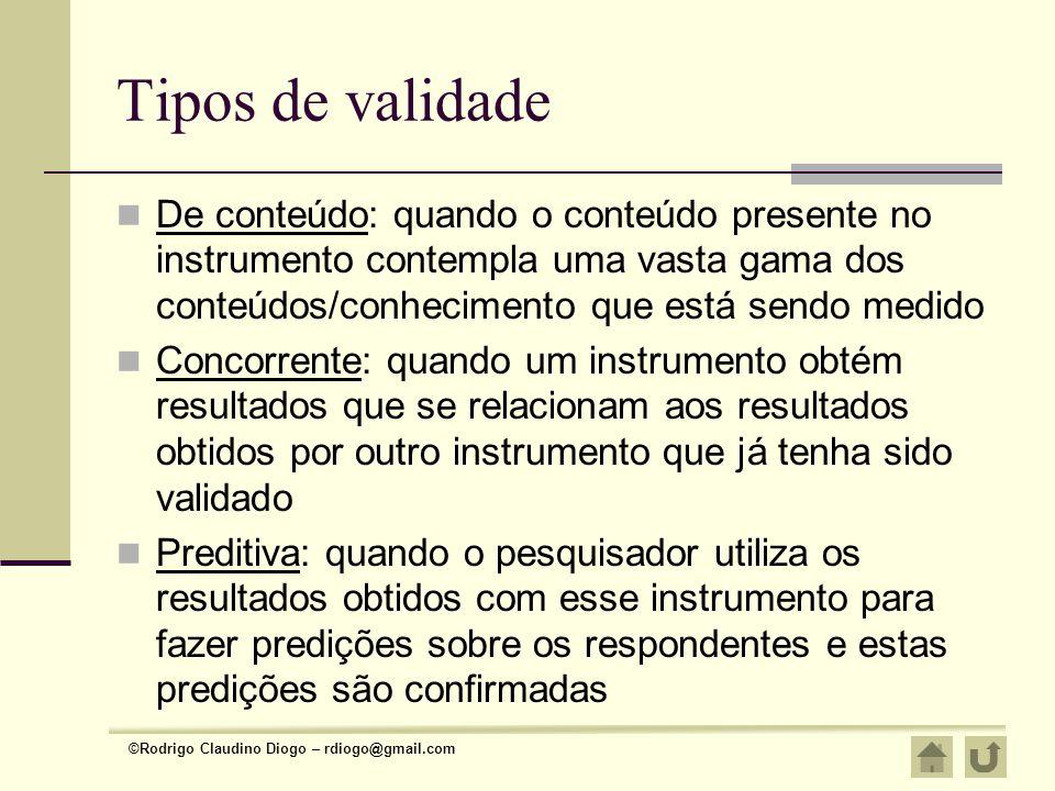 Tipos de validade De conteúdo: quando o conteúdo presente no instrumento contempla uma vasta gama dos conteúdos/conhecimento que está sendo medido.