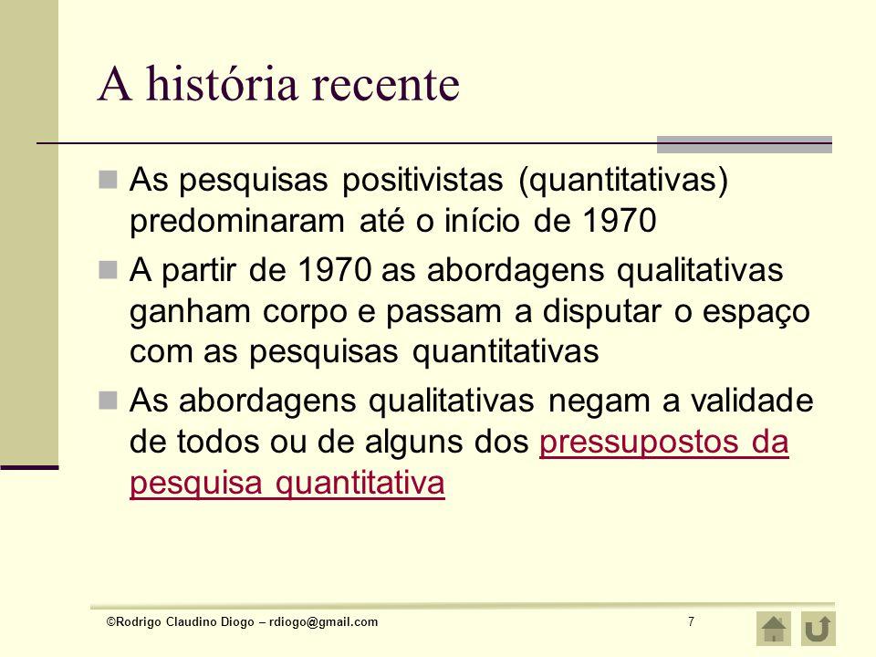 A história recente As pesquisas positivistas (quantitativas) predominaram até o início de 1970.