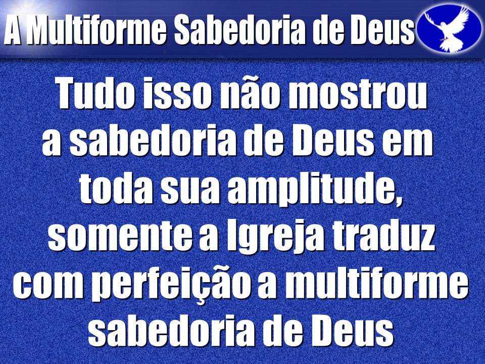 somente a Igreja traduz com perfeição a multiforme sabedoria de Deus