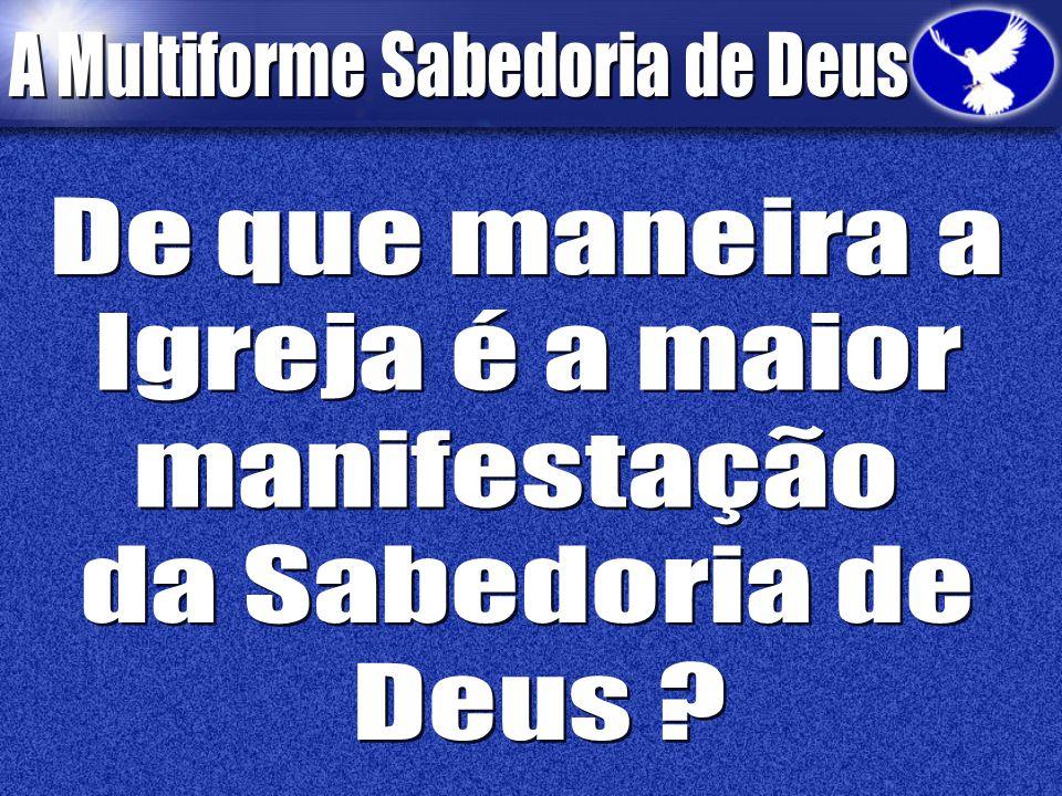 De que maneira a Igreja é a maior manifestação da Sabedoria de Deus