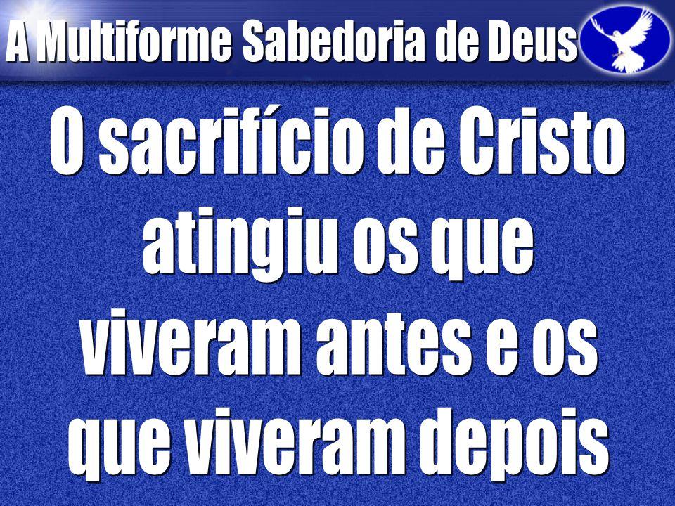 O sacrifício de Cristo atingiu os que viveram antes e os que viveram depois