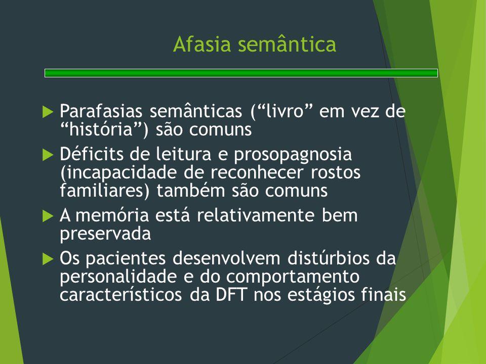 Afasia semântica Parafasias semânticas ( livro em vez de história ) são comuns.
