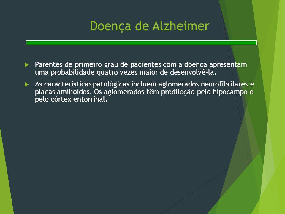 Doença de Alzheimer Parentes de primeiro grau de pacientes com a doença apresentam uma probabilidade quatro vezes maior de desenvolvê-la.