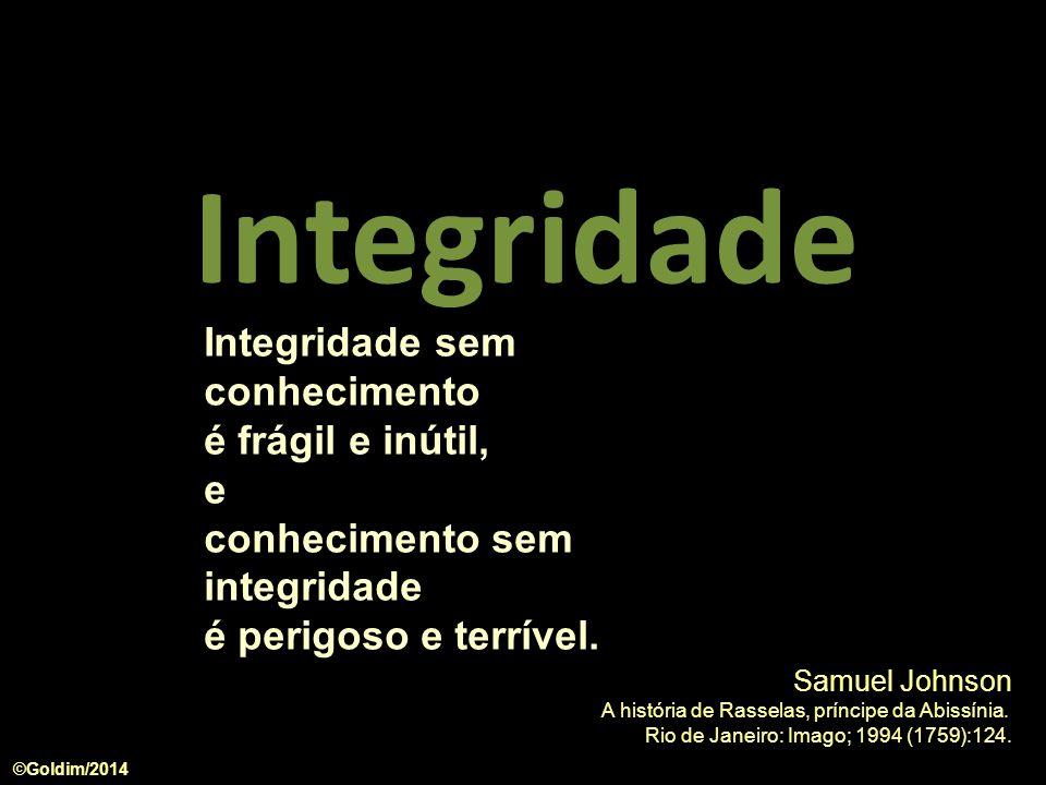 Integridade Integridade sem conhecimento é frágil e inútil, e conhecimento sem integridade é perigoso e terrível.