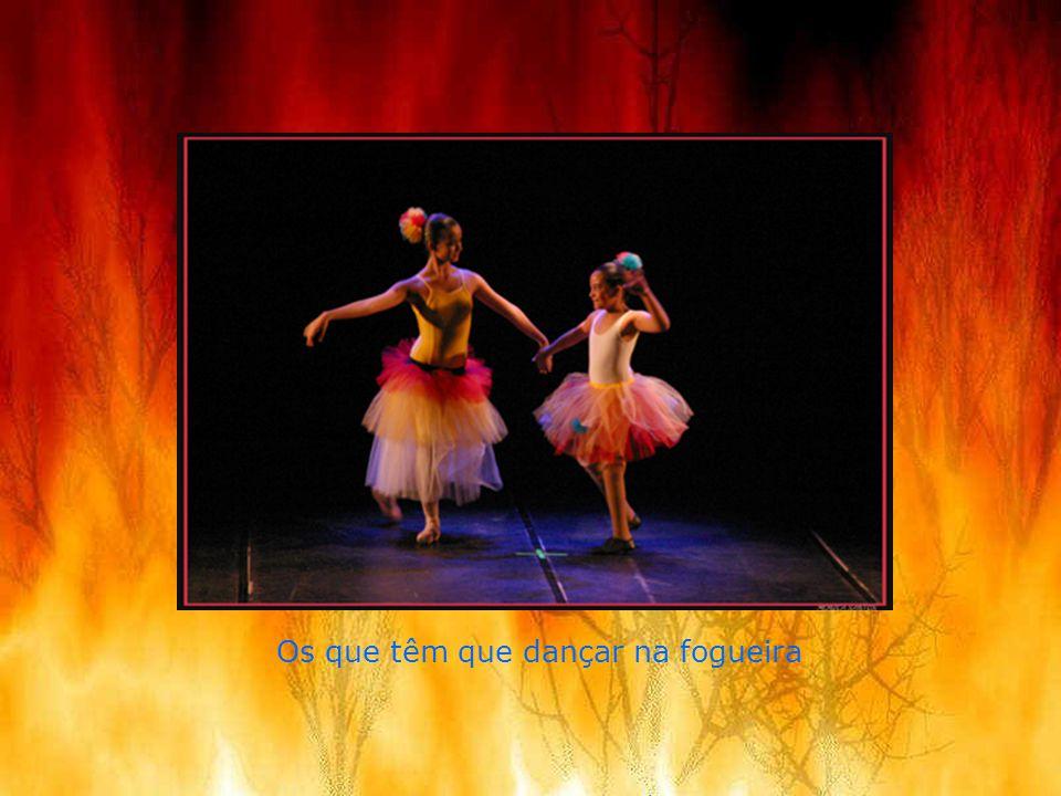 Os que têm que dançar na fogueira