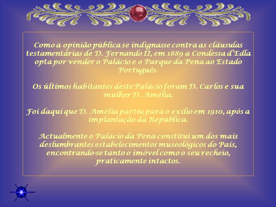 Como a opinião pública se indignasse contra as cláusulas testamentárias de D. Fernando II, em 1889 a Condessa d'Edla opta por vender o Palácio e o Parque da Pena ao Estado Português.