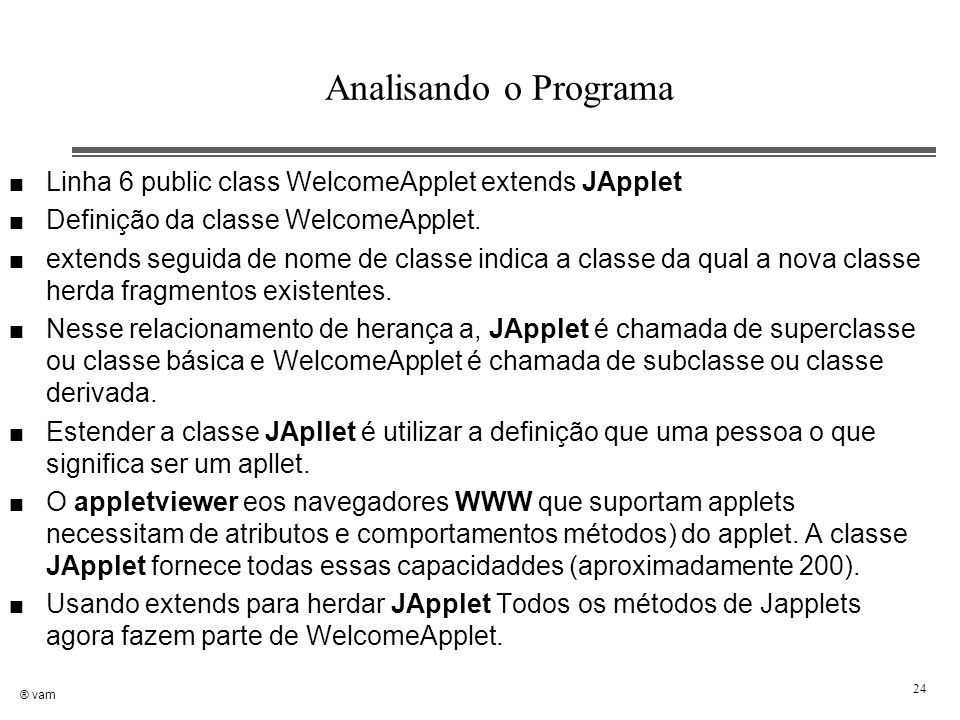 Analisando o Programa Linha 6 public class WelcomeApplet extends JApplet. Definição da classe WelcomeApplet.