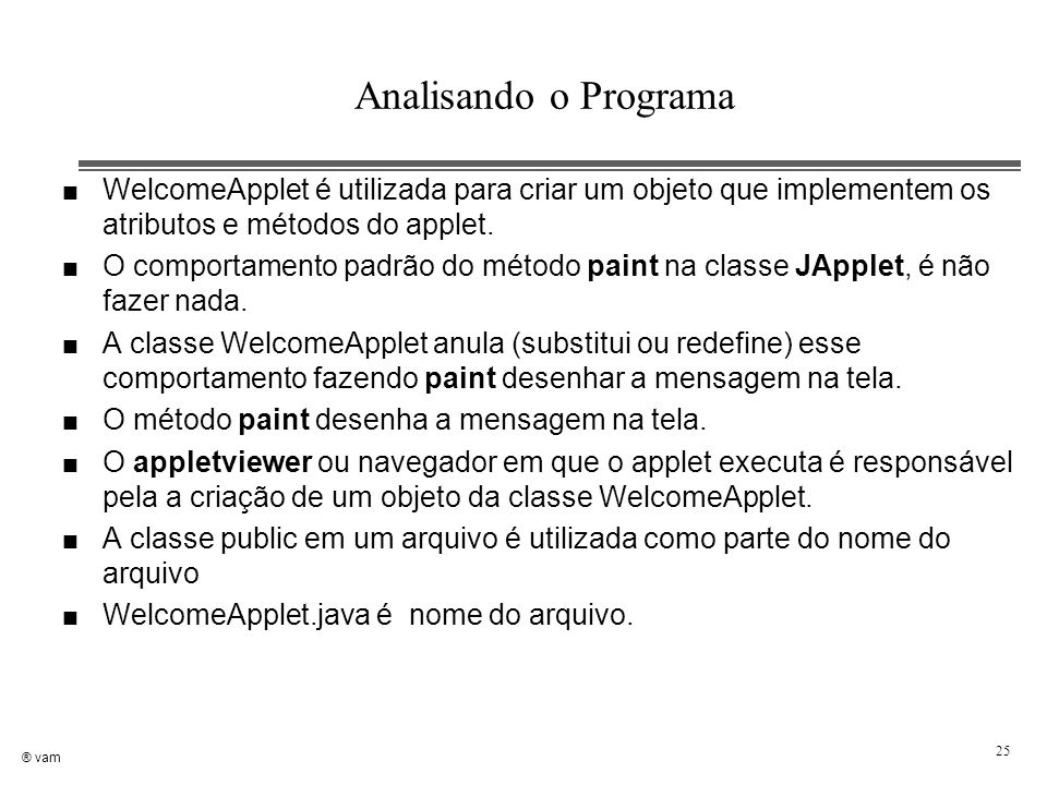 Analisando o Programa WelcomeApplet é utilizada para criar um objeto que implementem os atributos e métodos do applet.