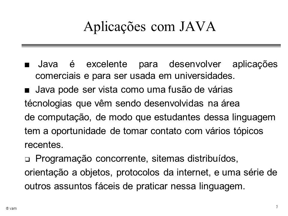 Aplicações com JAVA Java é excelente para desenvolver aplicações comerciais e para ser usada em universidades.