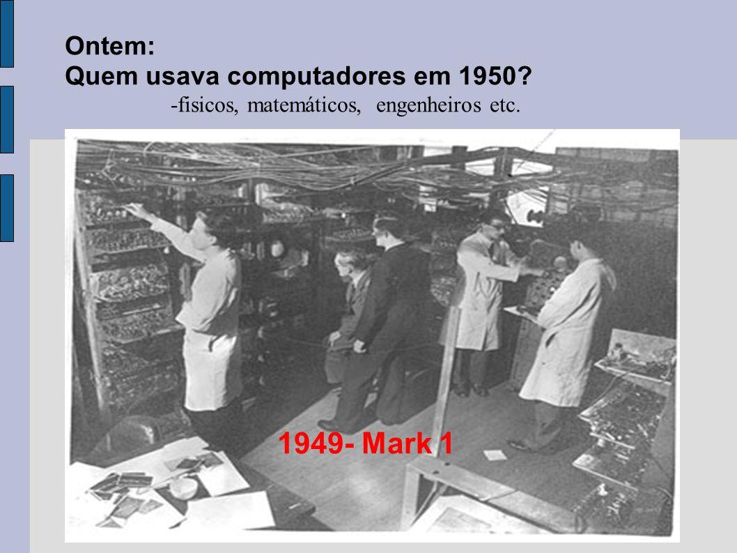 1949- Mark 1 Ontem: Quem usava computadores em 1950