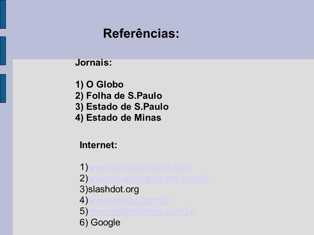 Referências: Jornais: 1) O Globo 2) Folha de S.Paulo