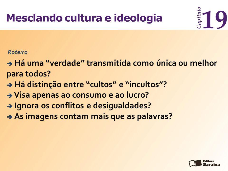 19 Mesclando cultura e ideologia Roteiro Capítulo