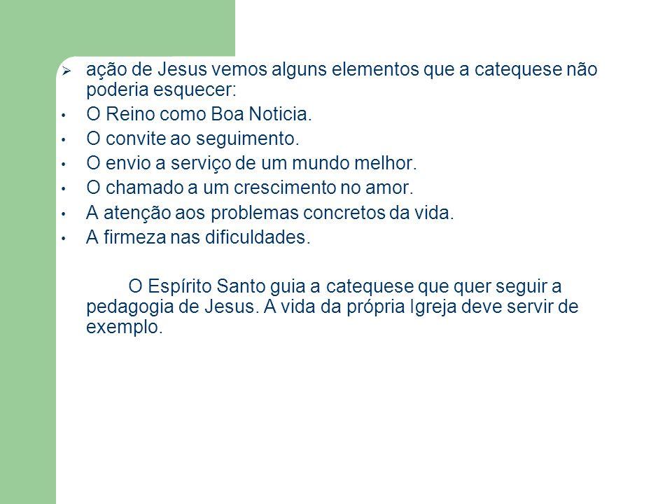 ação de Jesus vemos alguns elementos que a catequese não poderia esquecer: