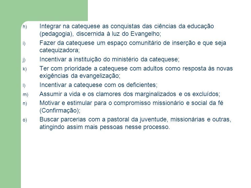 Integrar na catequese as conquistas das ciências da educação (pedagogia), discernida à luz do Evangelho;
