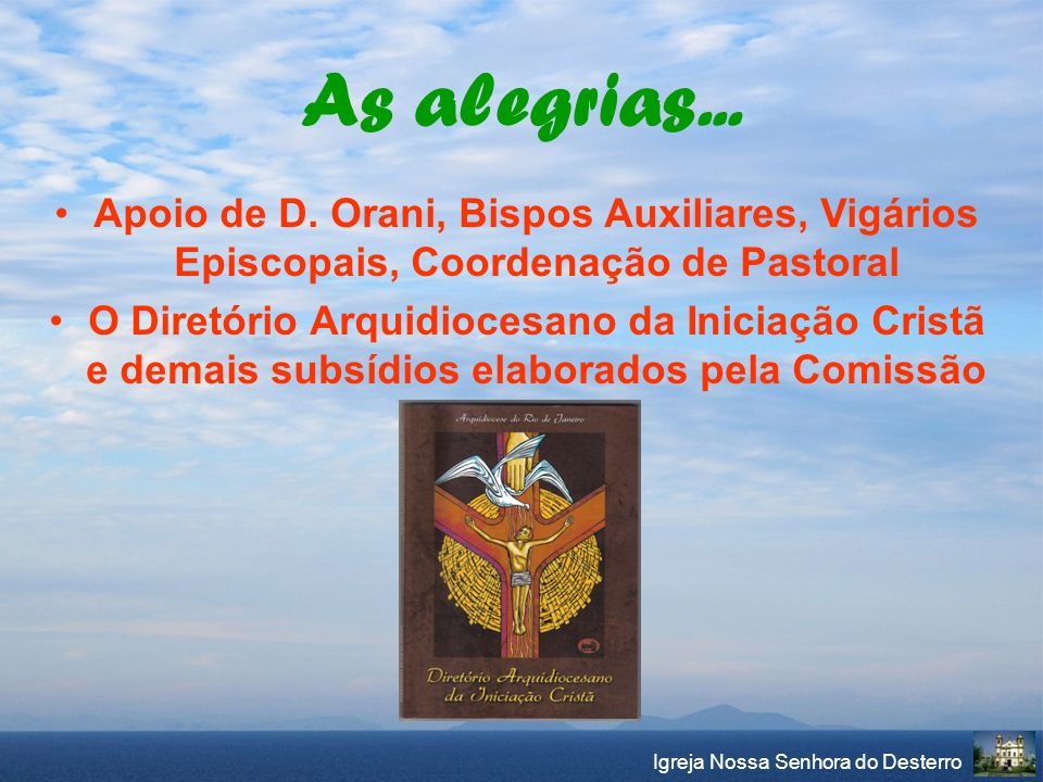 As alegrias... Apoio de D. Orani, Bispos Auxiliares, Vigários Episcopais, Coordenação de Pastoral.