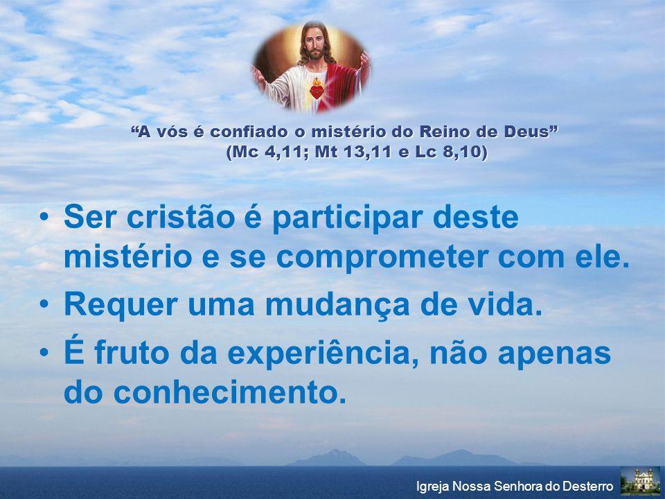 Ser cristão é participar deste mistério e se comprometer com ele.