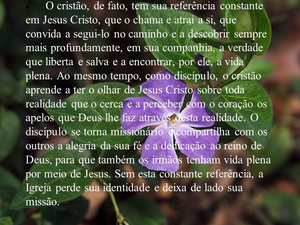 · O cristão, de fato, tem sua referência constante em Jesus Cristo, que o chama e atrai a si, que convida a segui-lo no caminho e a descobrir sempre mais profundamente, em sua companhia, a verdade que liberta e salva e a encontrar, por ele, a vida plena.