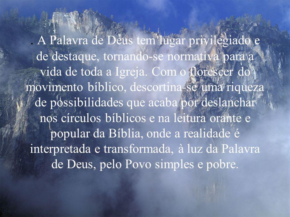 . A Palavra de Deus tem lugar privilegiado e de destaque, tornando-se normativa para a vida de toda a Igreja.