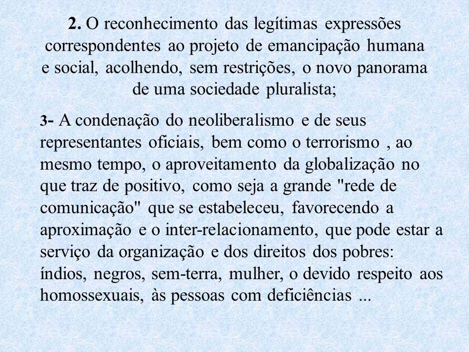 2. O reconhecimento das legítimas expressões correspondentes ao projeto de emancipação humana e social, acolhendo, sem restrições, o novo panorama de uma sociedade pluralista;