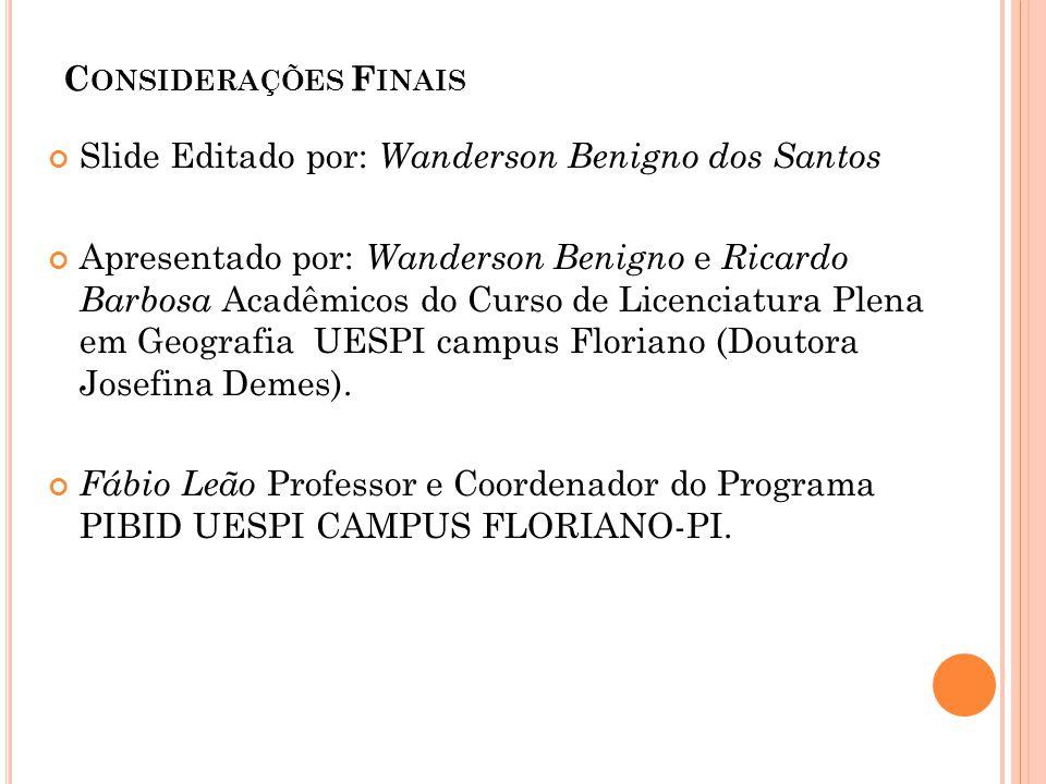 Considerações Finais Slide Editado por: Wanderson Benigno dos Santos.
