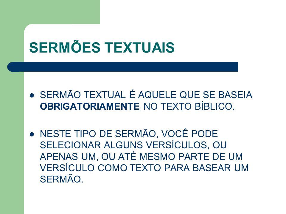 SERMÕES TEXTUAIS SERMÃO TEXTUAL É AQUELE QUE SE BASEIA OBRIGATORIAMENTE NO TEXTO BÍBLICO.