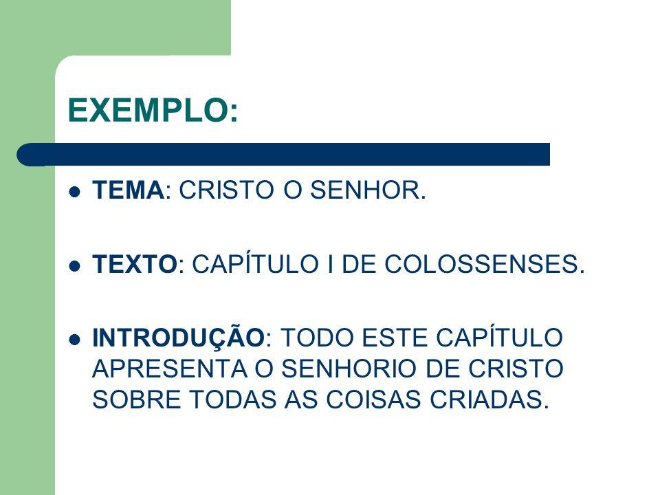 EXEMPLO: TEMA: CRISTO O SENHOR. TEXTO: CAPÍTULO I DE COLOSSENSES.