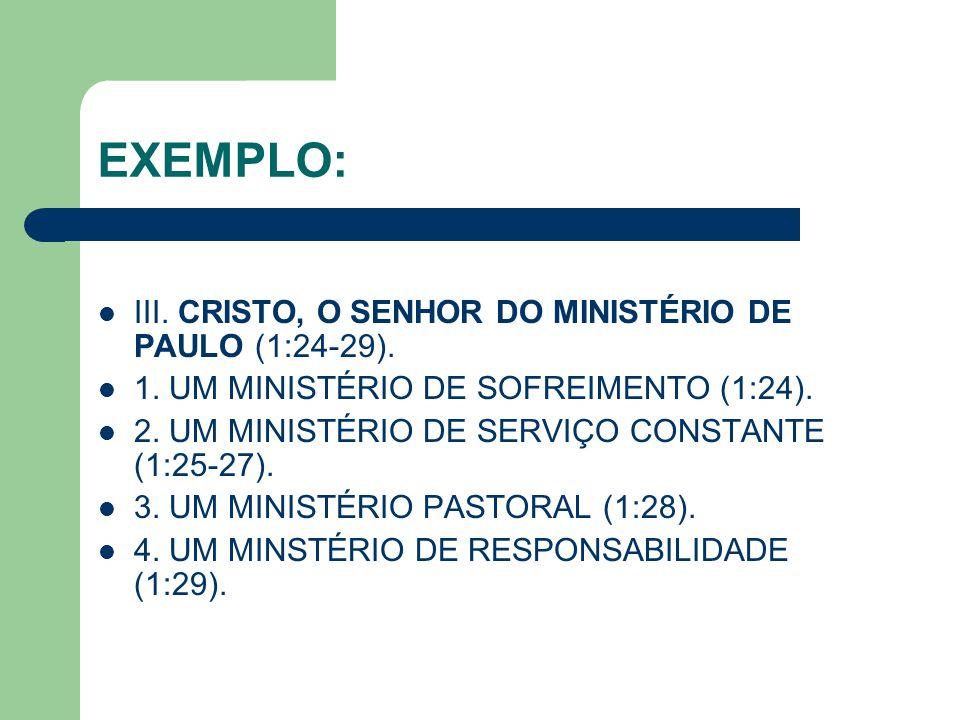 EXEMPLO: III. CRISTO, O SENHOR DO MINISTÉRIO DE PAULO (1:24-29).