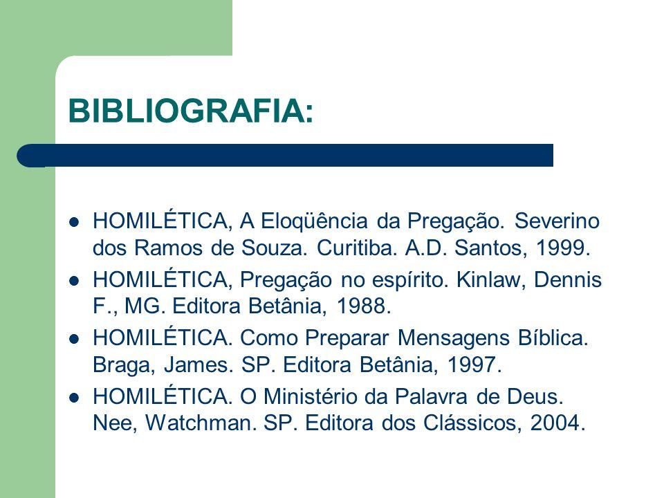 BIBLIOGRAFIA: HOMILÉTICA, A Eloqüência da Pregação. Severino dos Ramos de Souza. Curitiba. A.D. Santos, 1999.