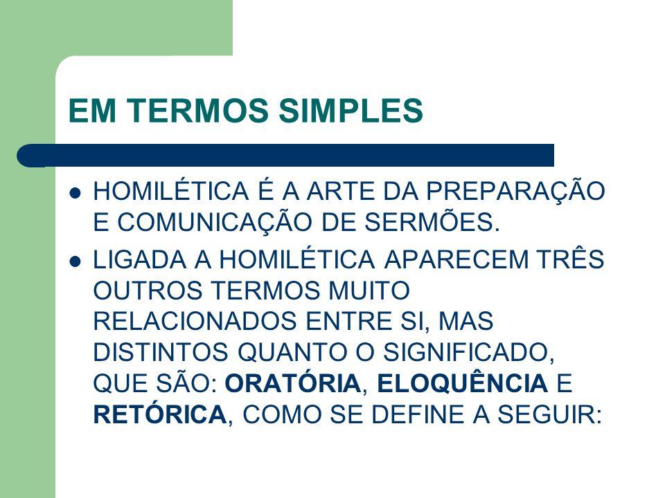 EM TERMOS SIMPLES HOMILÉTICA É A ARTE DA PREPARAÇÃO E COMUNICAÇÃO DE SERMÕES.
