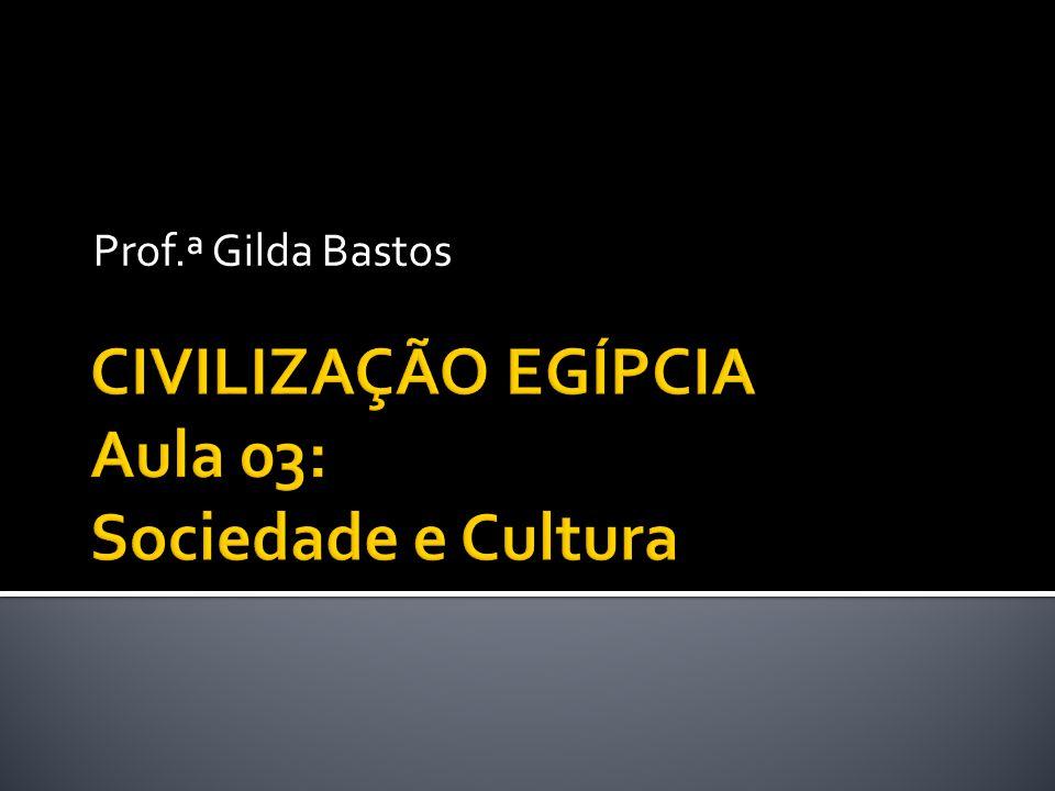 CIVILIZAÇÃO EGÍPCIA Aula 03: Sociedade e Cultura