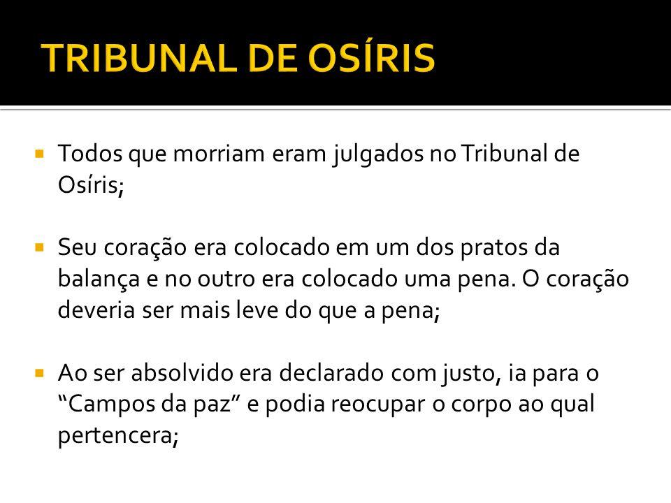 TRIBUNAL DE OSÍRIS Todos que morriam eram julgados no Tribunal de Osíris;