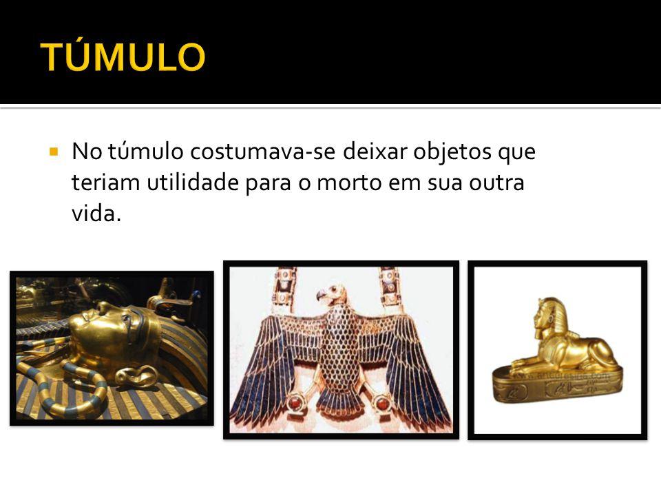 TÚMULO No túmulo costumava-se deixar objetos que teriam utilidade para o morto em sua outra vida.