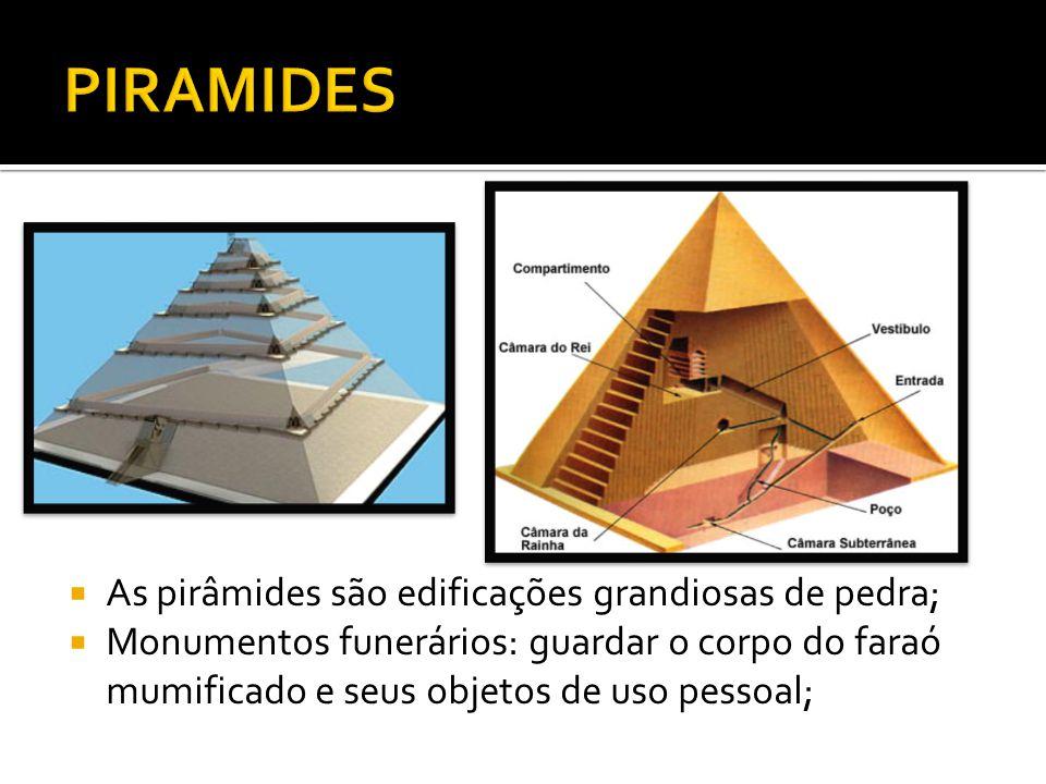PIRAMIDES As pirâmides são edificações grandiosas de pedra;