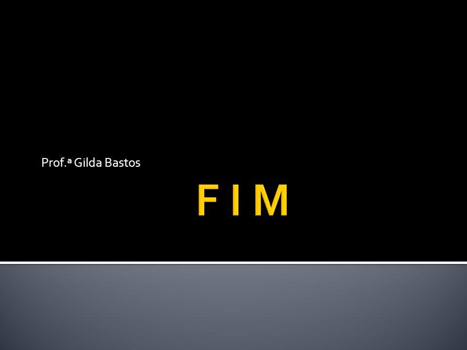 Prof.ª Gilda Bastos F I M