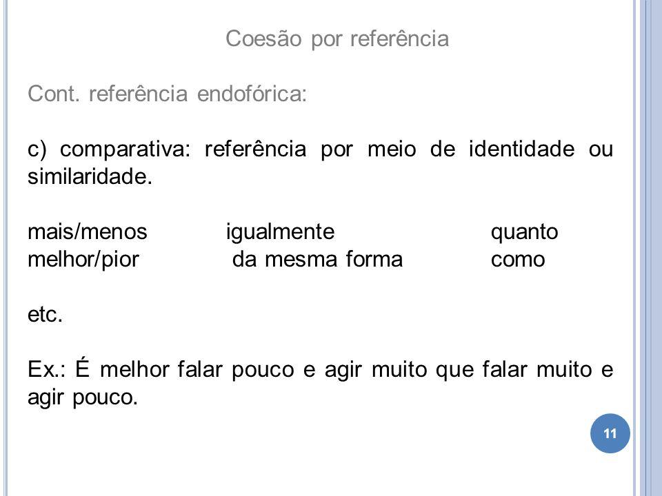 Coesão por referência Cont. referência endofórica: c) comparativa: referência por meio de identidade ou similaridade.
