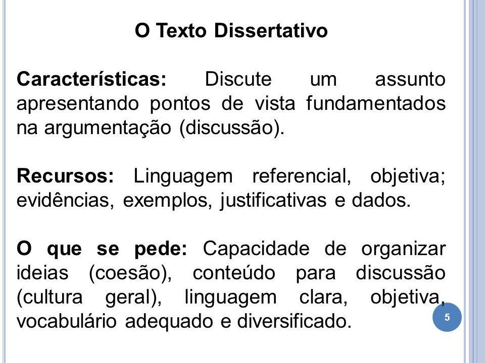 O Texto Dissertativo Características: Discute um assunto apresentando pontos de vista fundamentados na argumentação (discussão).