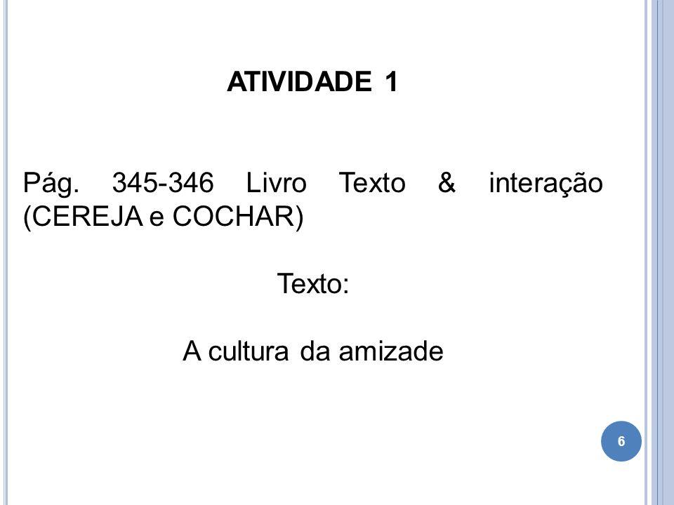 ATIVIDADE 1 Pág. 345-346 Livro Texto & interação (CEREJA e COCHAR) Texto: A cultura da amizade