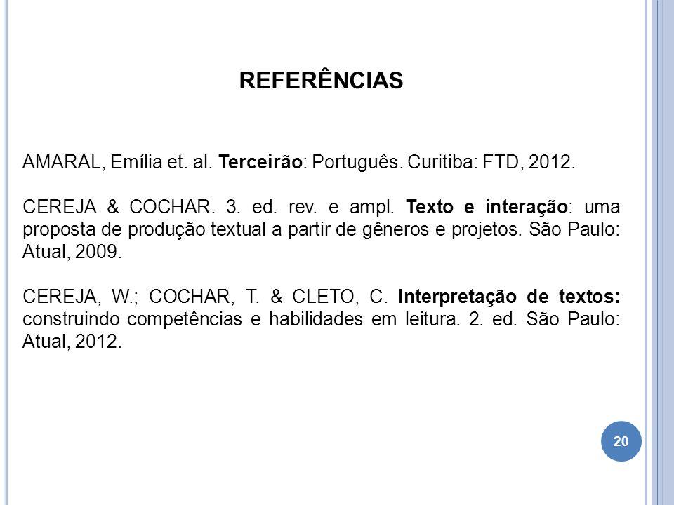 REFERÊNCIAS AMARAL, Emília et. al. Terceirão: Português. Curitiba: FTD, 2012.
