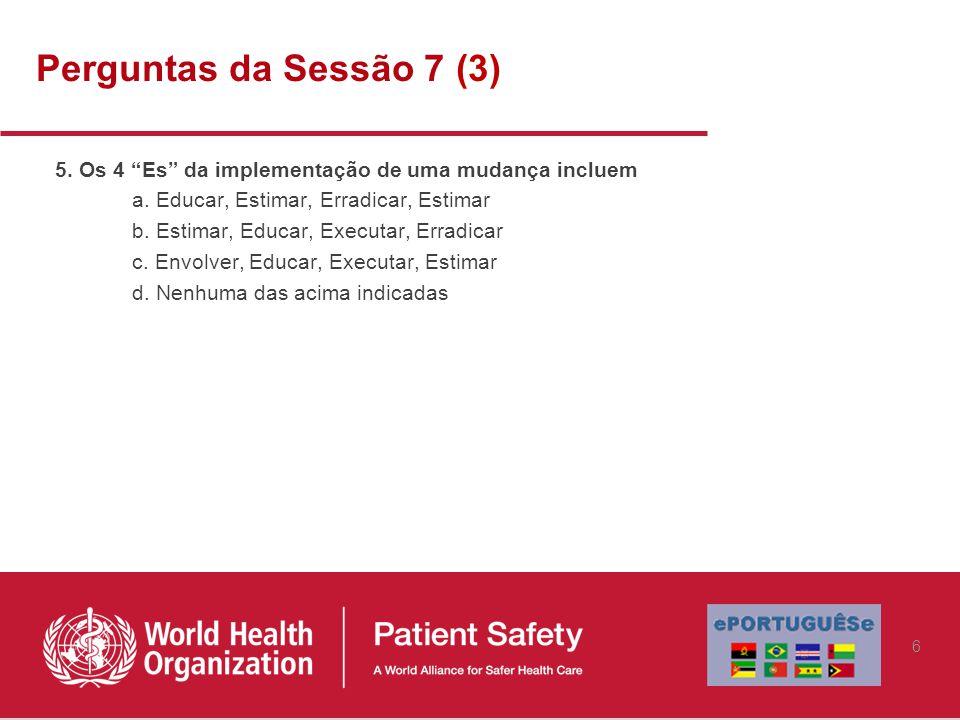 Perguntas da Sessão 7 (3) 5. Os 4 Es da implementação de uma mudança incluem. a. Educar, Estimar, Erradicar, Estimar.