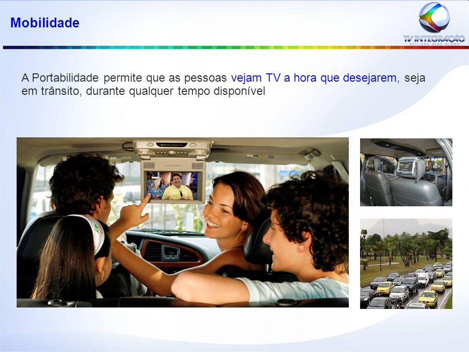 Mobilidade A Portabilidade permite que as pessoas vejam TV a hora que desejarem, seja em trânsito, durante qualquer tempo disponível.