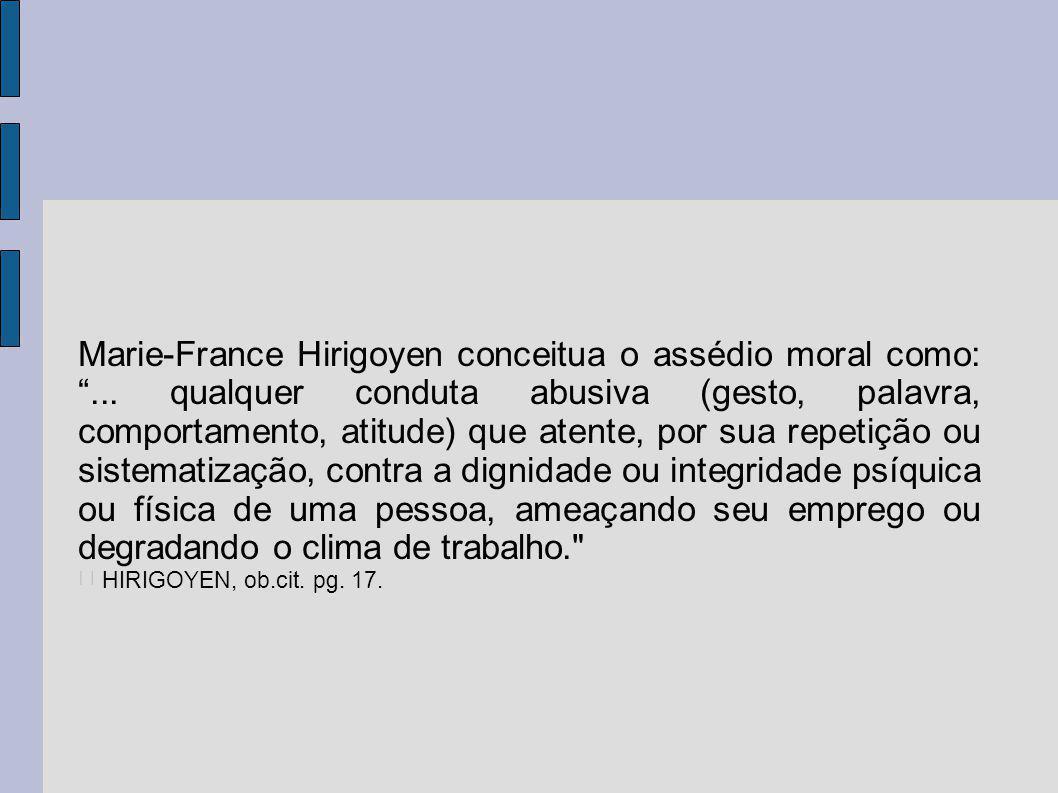 Marie-France Hirigoyen conceitua o assédio moral como: