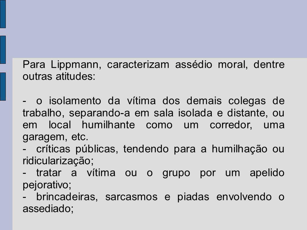 Para Lippmann, caracterizam assédio moral, dentre outras atitudes: