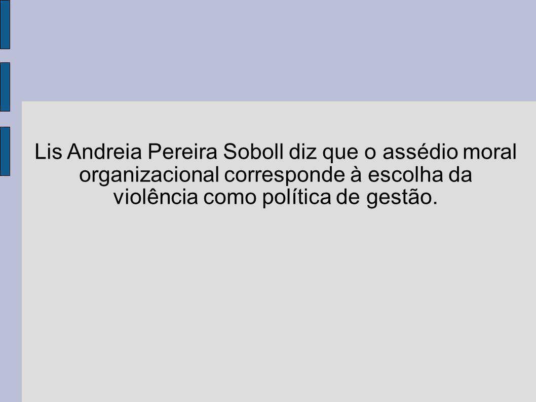 Lis Andreia Pereira Soboll diz que o assédio moral organizacional corresponde à escolha da violência como política de gestão.