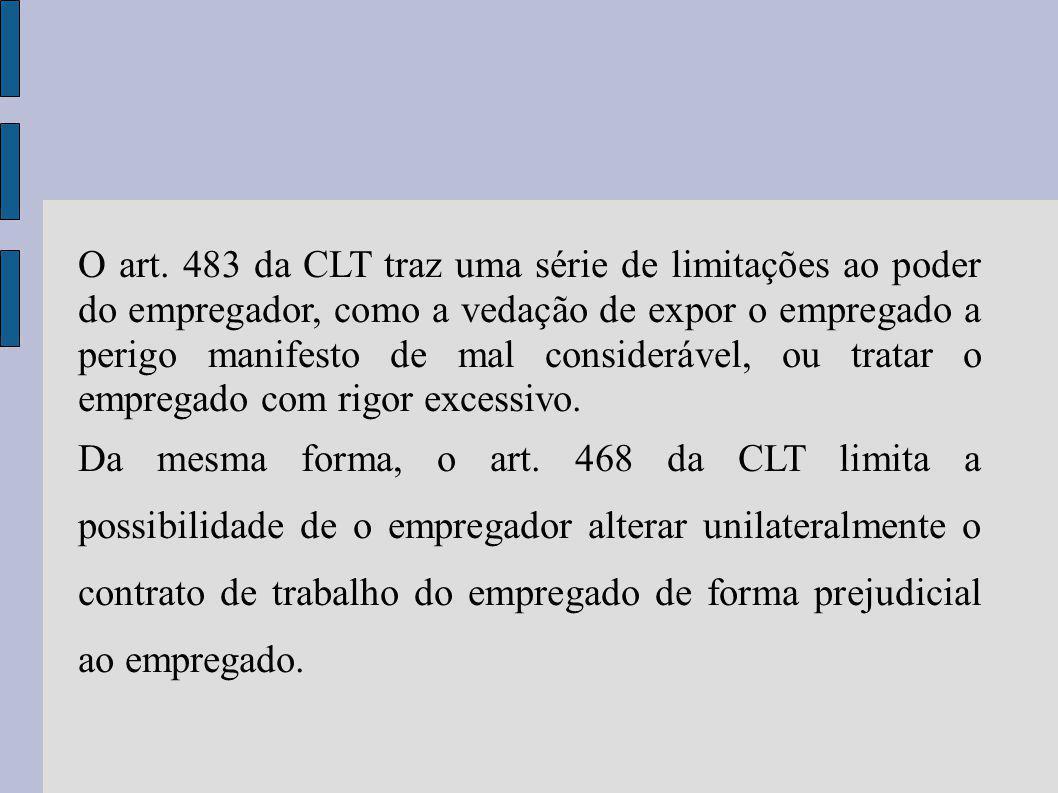 O art. 483 da CLT traz uma série de limitações ao poder do empregador, como a vedação de expor o empregado a perigo manifesto de mal considerável, ou tratar o empregado com rigor excessivo.