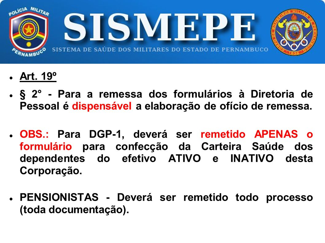 Art. 19º § 2° - Para a remessa dos formulários à Diretoria de Pessoal é dispensável a elaboração de ofício de remessa.