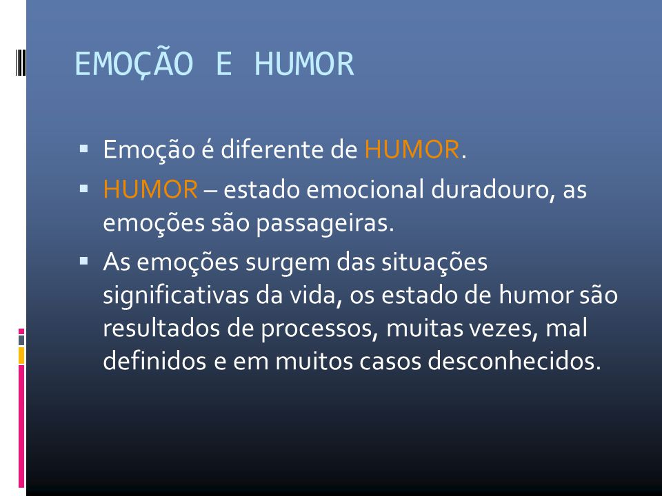 EMOÇÃO E HUMOR Emoção é diferente de HUMOR.