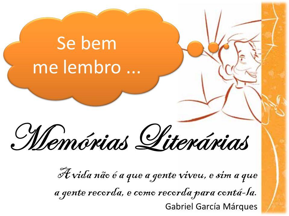 Memórias Literárias Se bem me lembro ...