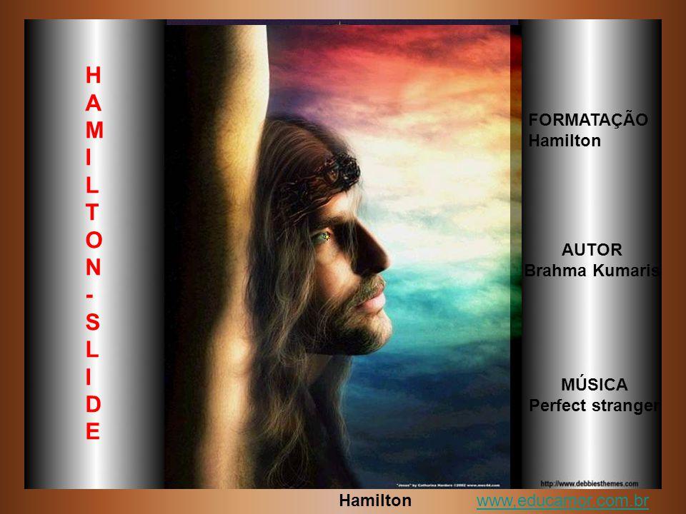 HAMILTON- SLIDE FORMATAÇÃO Hamilton AUTOR Brahma Kumaris MÚSICA