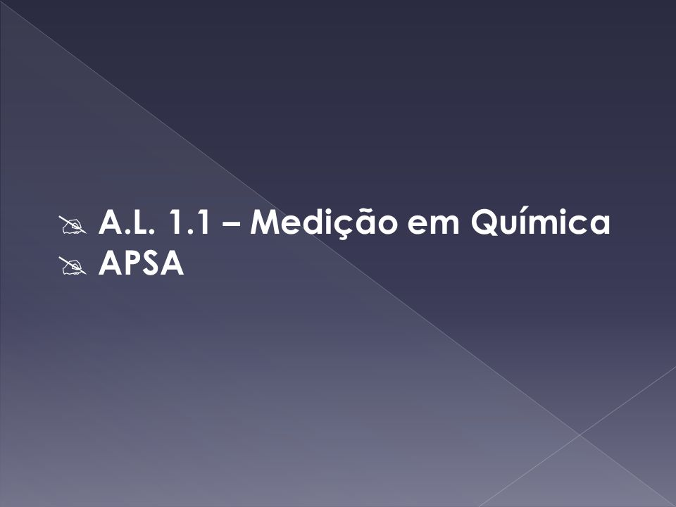 A.L. 1.1 – Medição em Química APSA