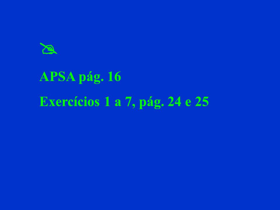  APSA pág. 16 Exercícios 1 a 7, pág. 24 e 25